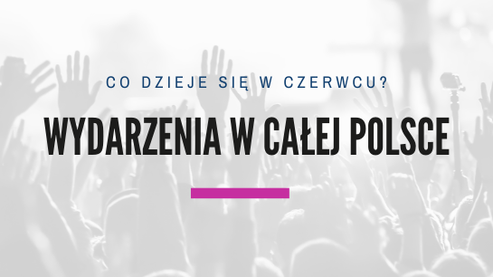 Wydarzenia w Polsce w czerwcu na ToBilet