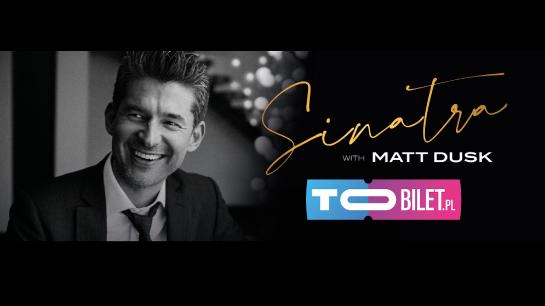 Koncert Sinatra with Matt Dusk w Poznaniu!